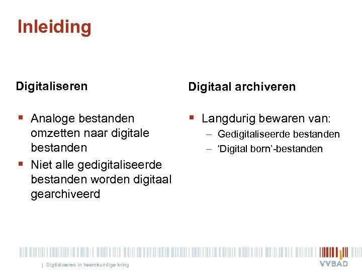 Inleiding Digitaliseren Digitaal archiveren § Analoge bestanden § Langdurig bewaren van: § omzetten naar