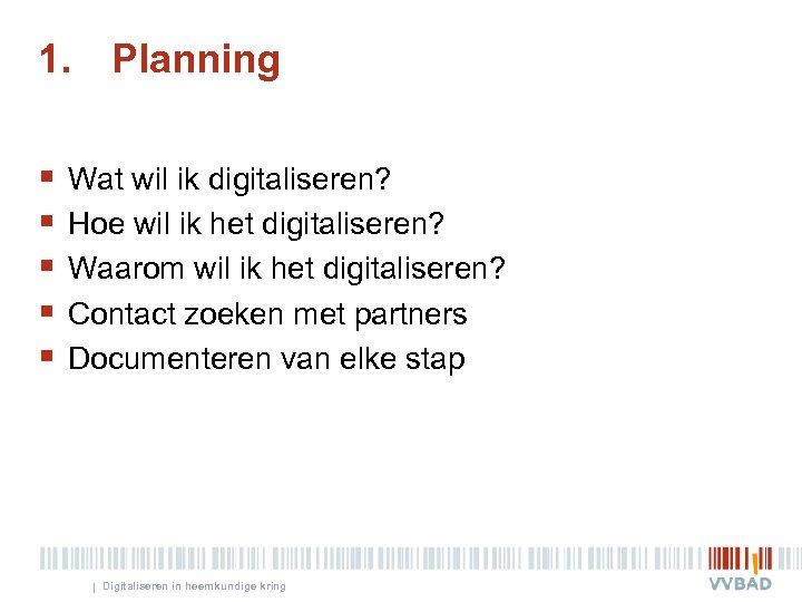 1. Planning § § § Wat wil ik digitaliseren? Hoe wil ik het digitaliseren?