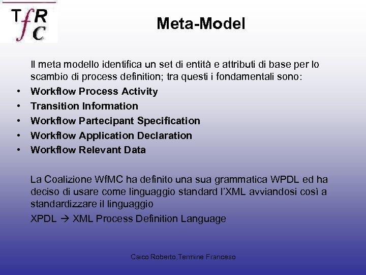 Meta-Model • • • Il meta modello identifica un set di entità e attributi