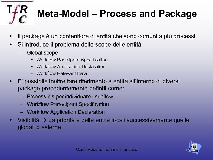Meta-Model – Process and Package • Il package è un contenitore di entità che