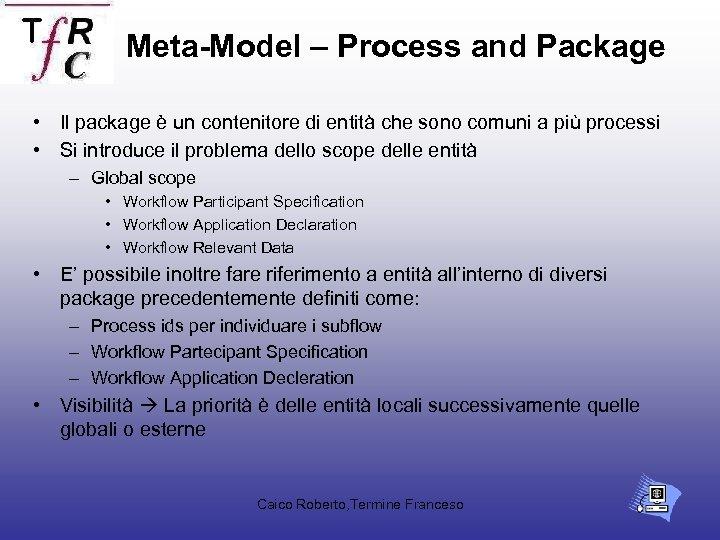 Meta-Model – Process and Package • Il package è un contenitore di entità che