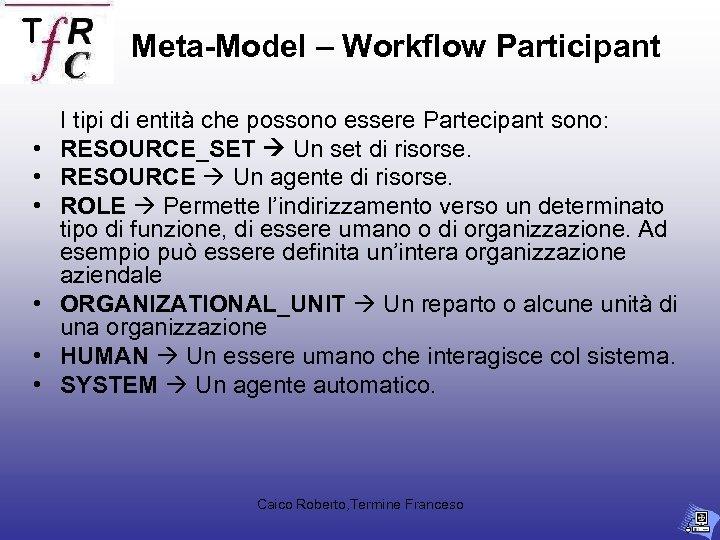 Meta-Model – Workflow Participant • • • I tipi di entità che possono essere