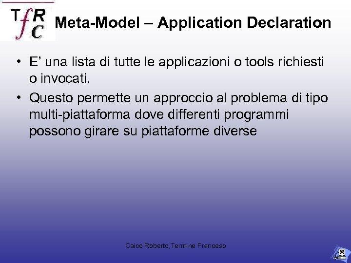 Meta-Model – Application Declaration • E' una lista di tutte le applicazioni o tools