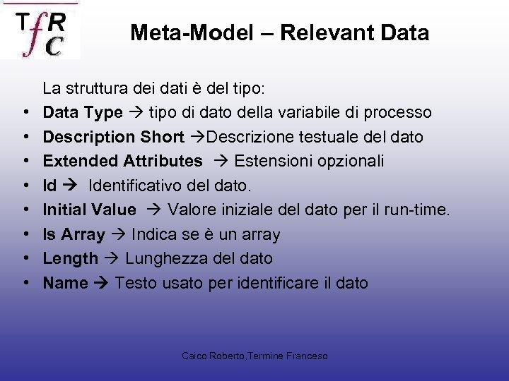 Meta-Model – Relevant Data • • La struttura dei dati è del tipo: Data