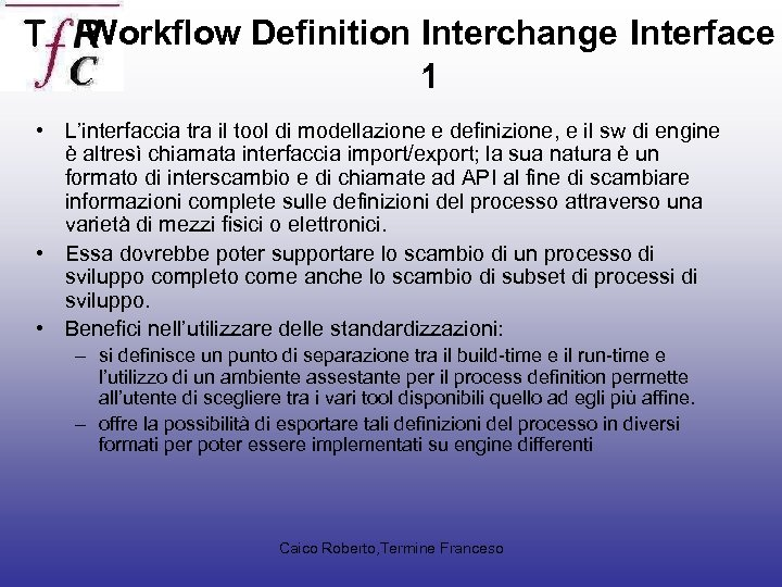 Workflow Definition Interchange Interface 1 • L'interfaccia tra il tool di modellazione e definizione,