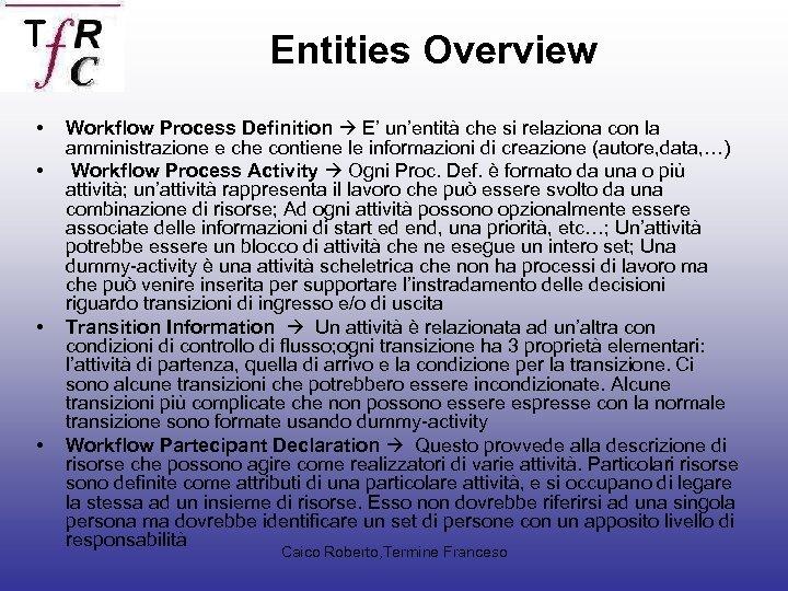 Entities Overview • • Workflow Process Definition E' un'entità che si relaziona con la