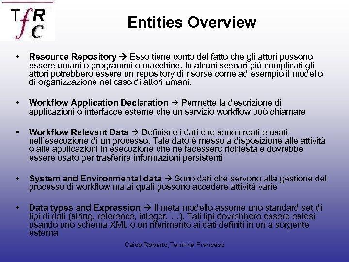 Entities Overview • Resource Repository Esso tiene conto del fatto che gli attori possono