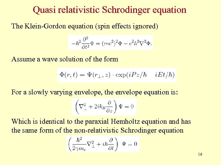 Quasi relativistic Schrodinger equation The Klein-Gordon equation (spin effects ignored) Assume a wave solution