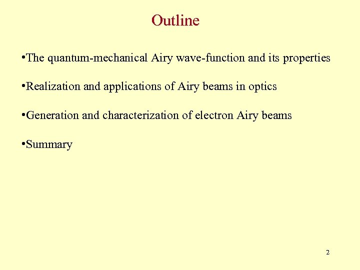 Outline • The quantum-mechanical Airy wave-function and its properties • Realization and applications of
