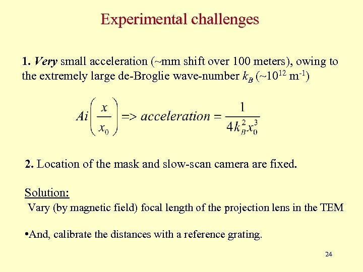 Experimental challenges 1. Very small acceleration (~mm shift over 100 meters), owing to the