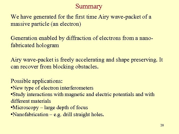 Summary We have generated for the first time Airy wave-packet of a massive particle