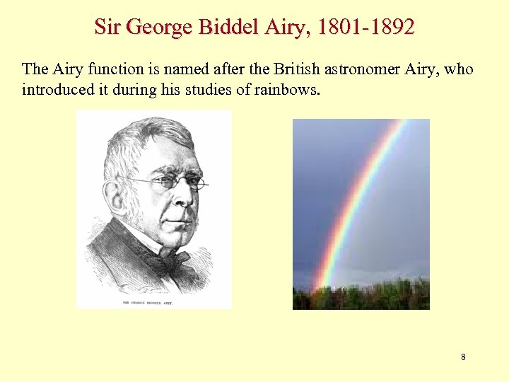 Sir George Biddel Airy, 1801 -1892 The Airy function is named after the British