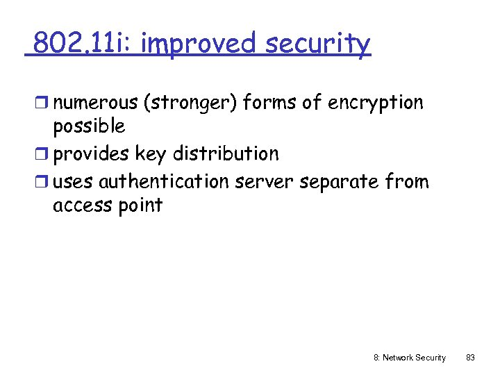 802. 11 i: improved security r numerous (stronger) forms of encryption possible r provides