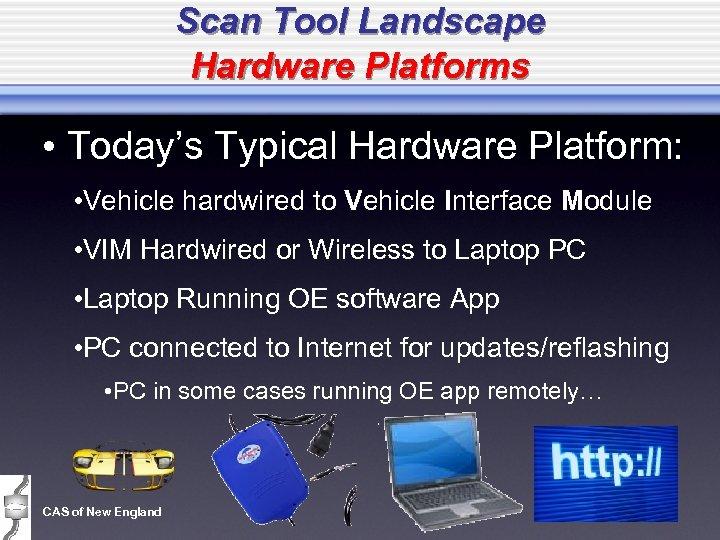 Scan Tool Landscape Hardware Platforms • Today's Typical Hardware Platform: • Vehicle hardwired to