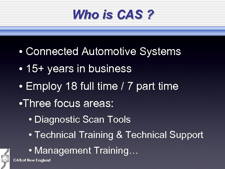 Who is CAS ? • Connected Automotive Systems • 15+ years in business •