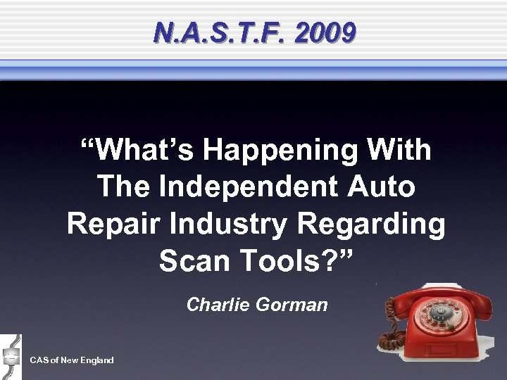 """N. A. S. T. F. 2009 """"What's Happening With The Independent Auto Repair Industry"""