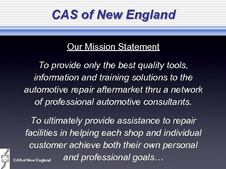 CAS of New England Our Mission Statement To provide only the best quality tools,
