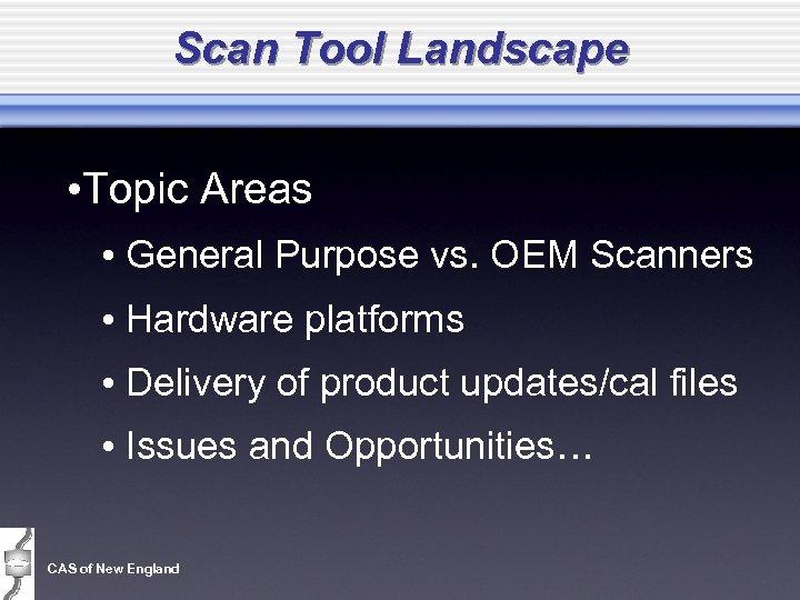 Scan Tool Landscape • Topic Areas • General Purpose vs. OEM Scanners • Hardware