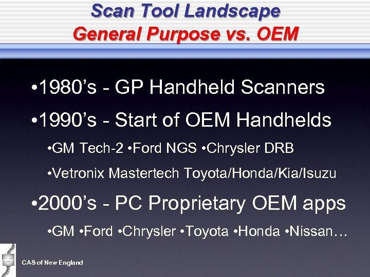 Scan Tool Landscape General Purpose vs. OEM • 1980's - GP Handheld Scanners •
