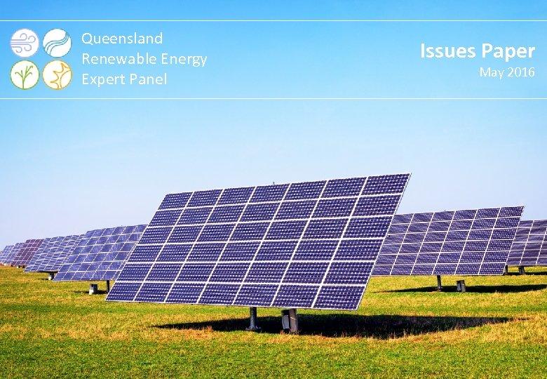 Queensland Renewable Energy Expert Panel Issues Paper May 2016