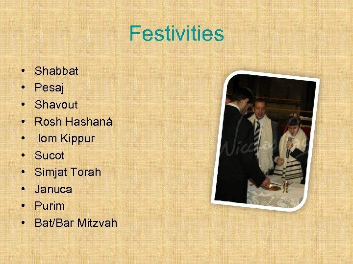 Festivities • • • Shabbat Pesaj Shavout Rosh Hashaná Iom Kippur Sucot Simjat Torah