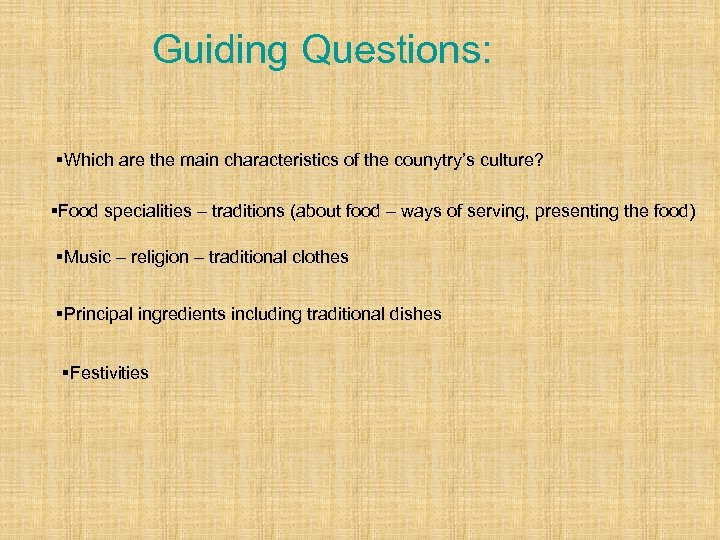 Guiding Questions: Which are the main characteristics of the counytry's culture? Food specialities –
