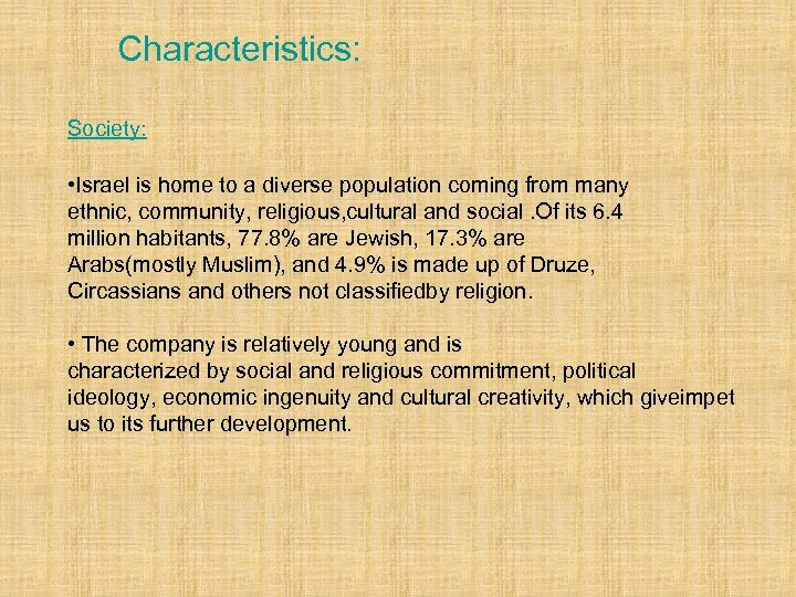 Characteristics: Society: • Israel is home to a diverse population coming from many ethnic,