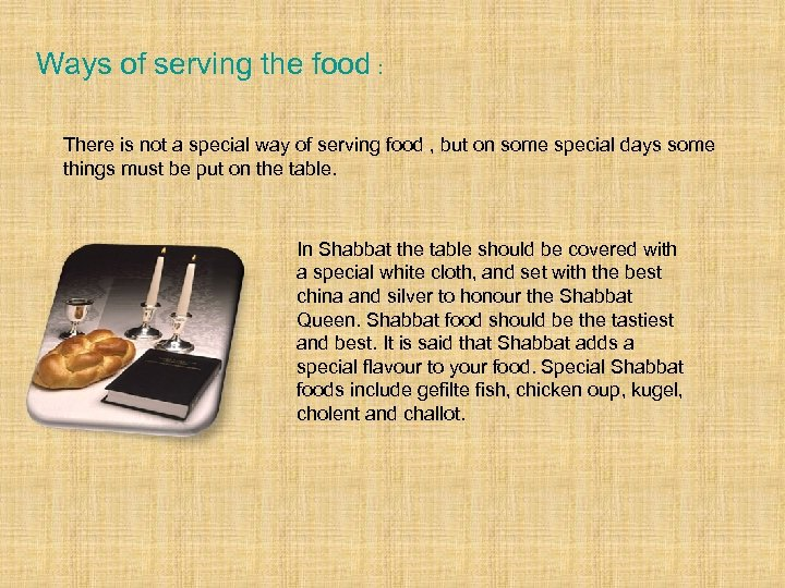 Ways of serving the food : There is not a special way of serving
