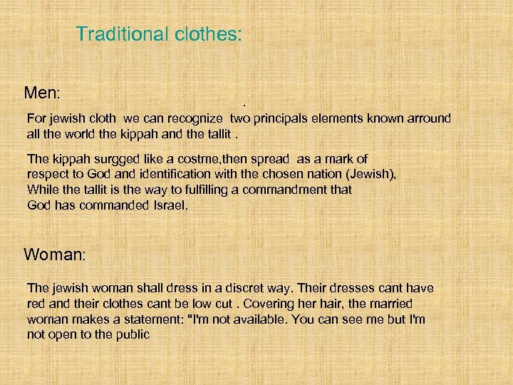 Traditional clothes: Men: . For jewish cloth we can recognize two principals elements known