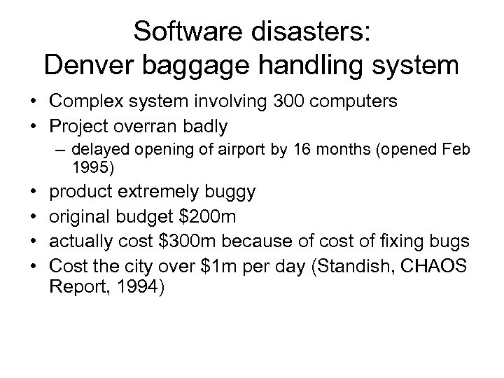 Software disasters: Denver baggage handling system • Complex system involving 300 computers • Project