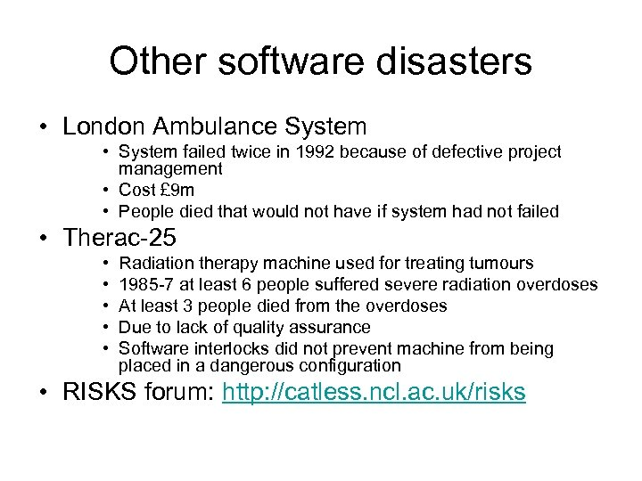 Other software disasters • London Ambulance System • System failed twice in 1992 because