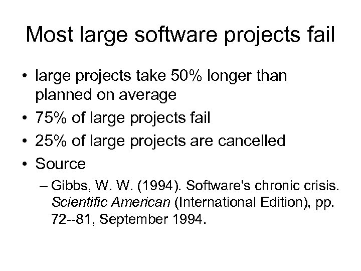 Most large software projects fail • large projects take 50% longer than planned on