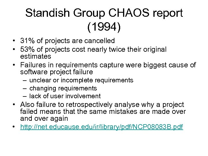 Standish Group CHAOS report (1994) • 31% of projects are cancelled • 53% of