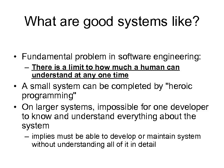 What are good systems like? • Fundamental problem in software engineering: – There is