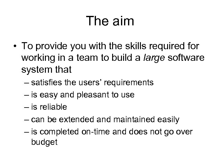 The aim • To provide you with the skills required for working in a
