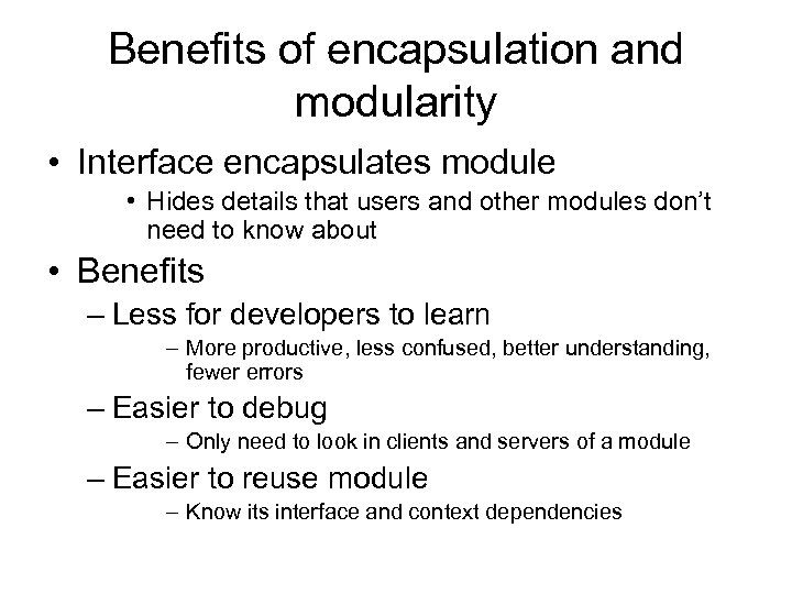 Benefits of encapsulation and modularity • Interface encapsulates module • Hides details that users