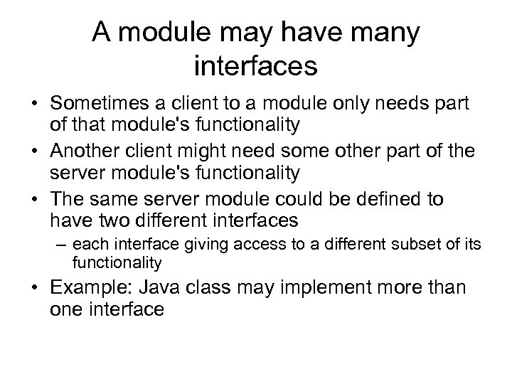 A module may have many interfaces • Sometimes a client to a module only