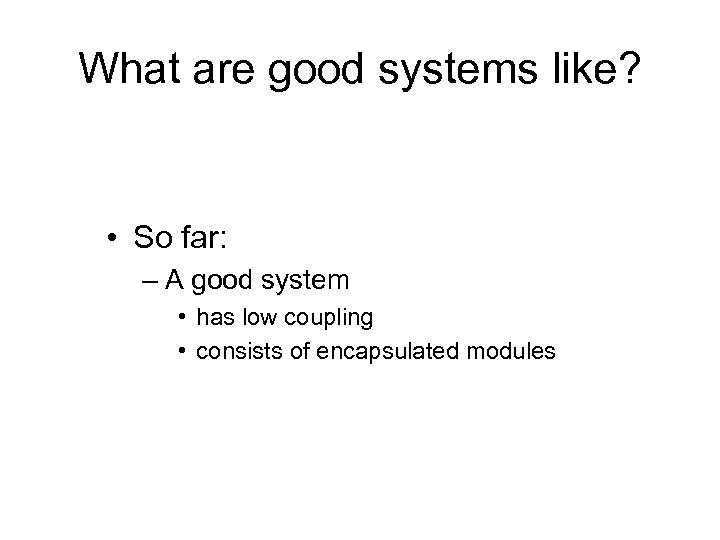 What are good systems like? • So far: – A good system • has