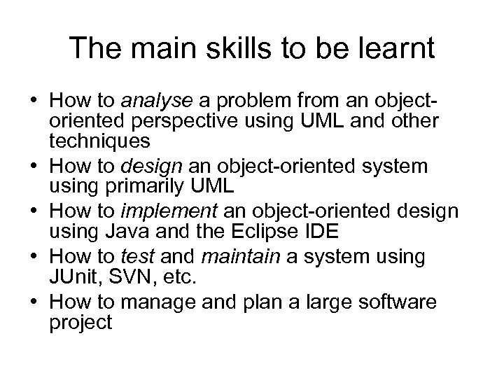 The main skills to be learnt • How to analyse a problem from an