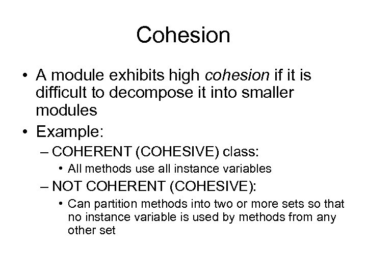 Cohesion • A module exhibits high cohesion if it is difficult to decompose it