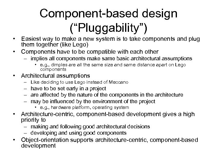 "Component-based design (""Pluggability"") • Easiest way to make a new system is to take"