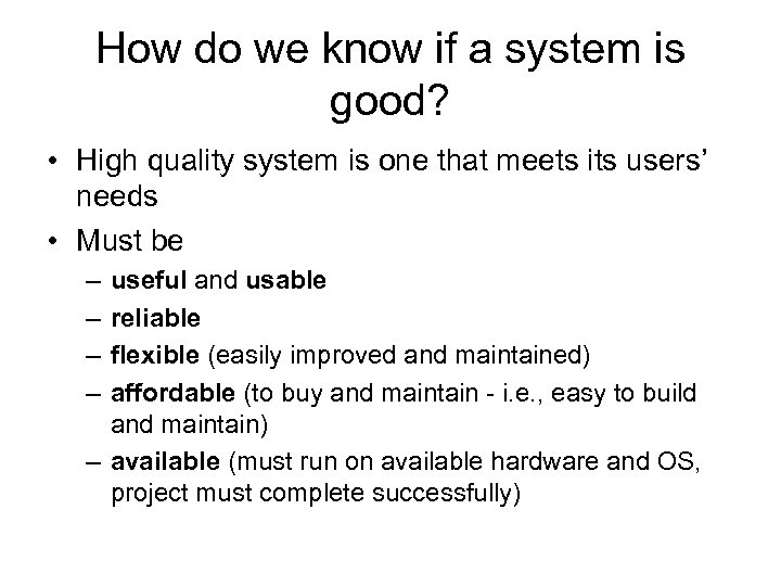 How do we know if a system is good? • High quality system is
