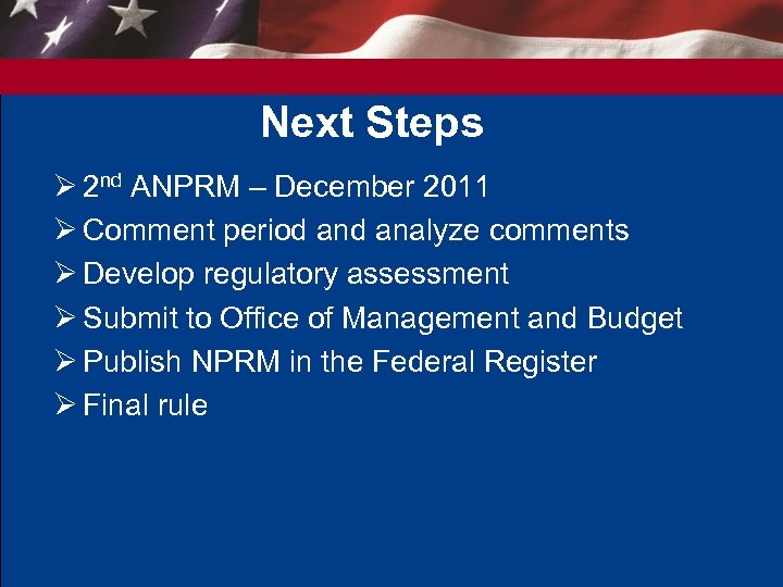 Next Steps Ø 2 nd ANPRM – December 2011 Ø Comment period analyze comments