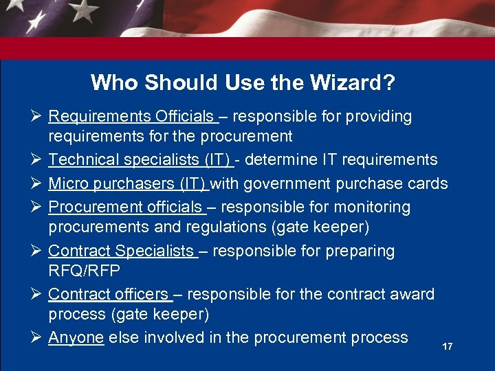 Who Should Use the Wizard? Ø Requirements Officials – responsible for providing requirements for