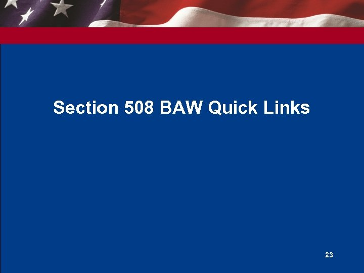 Section 508 BAW Quick Links 23