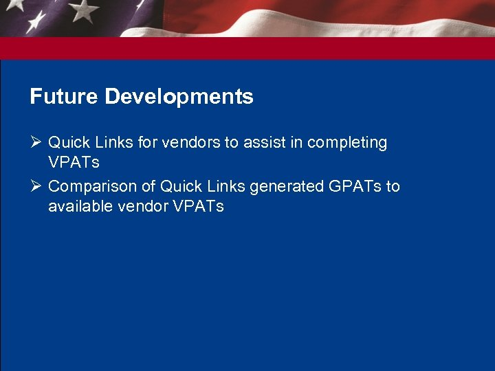 Future Developments Ø Quick Links for vendors to assist in completing VPATs Ø Comparison