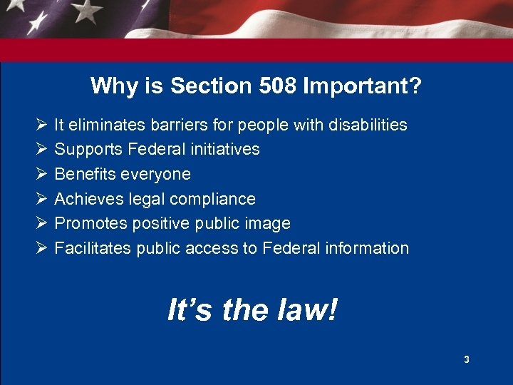 Why is Section 508 Important? Ø Ø Ø It eliminates barriers for people with