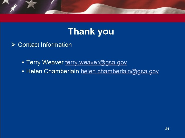 Thank you Ø Contact Information Terry Weaver terry. weaver@gsa. gov Helen Chamberlain helen. chamberlain@gsa.
