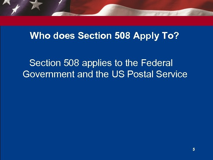 Who does Section 508 Apply To? Section 508 applies to the Federal Government and