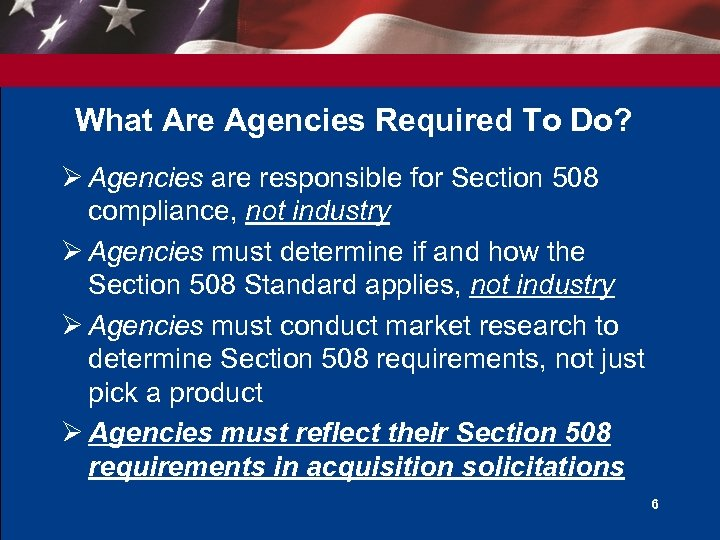 What Are Agencies Required To Do? Ø Agencies are responsible for Section 508 compliance,